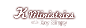 K Ministries with Kay Slippy -
